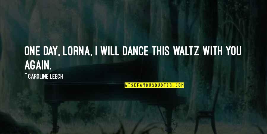 Waltz Dance Quotes By Caroline Leech: One day, Lorna, I will dance this waltz
