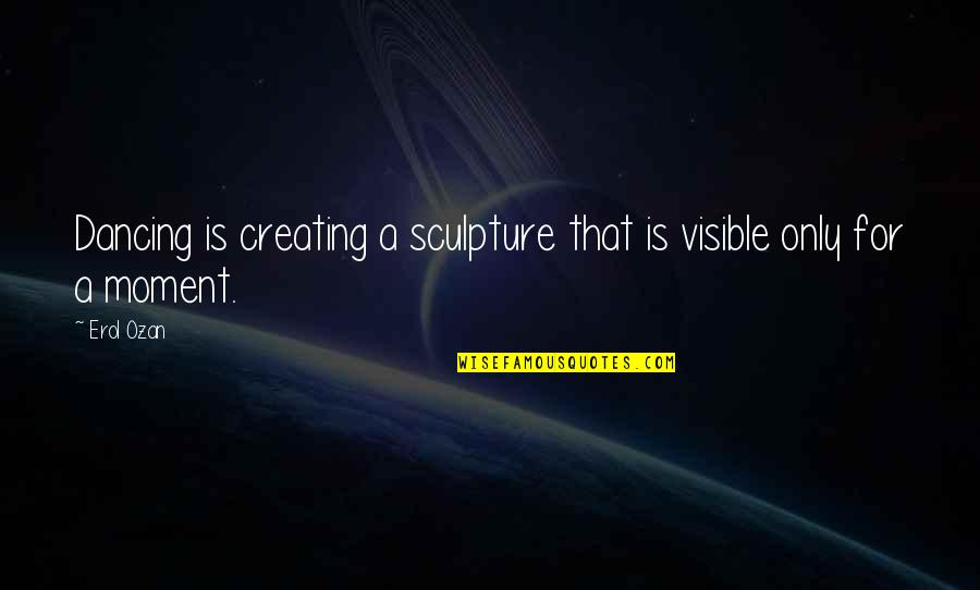 Waltz Dance Quotes By Erol Ozan: Dancing is creating a sculpture that is visible