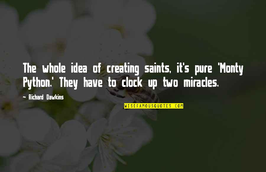 Waltz Dance Quotes By Richard Dawkins: The whole idea of creating saints, it's pure