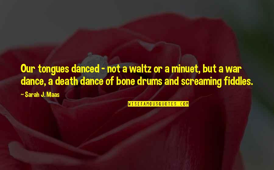 Waltz Dance Quotes By Sarah J. Maas: Our tongues danced - not a waltz or