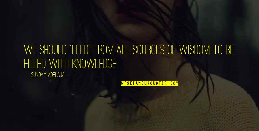 """Waltz Dance Quotes By Sunday Adelaja: We should """"feed"""" from all sources of wisdom"""