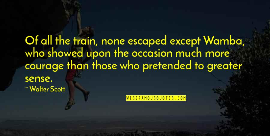 Wamba Quotes By Walter Scott: Of all the train, none escaped except Wamba,