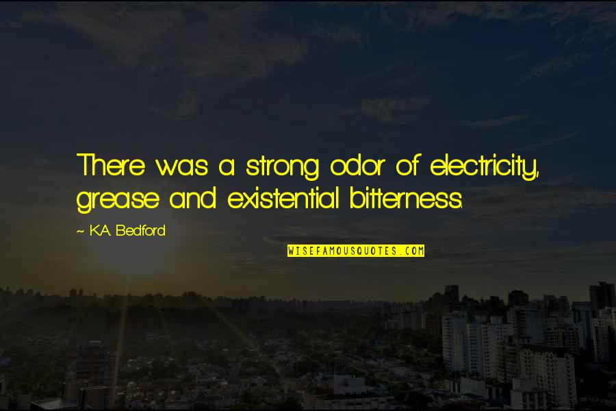 Wamsutta Quotes By K.A. Bedford: There was a strong odor of electricity, grease