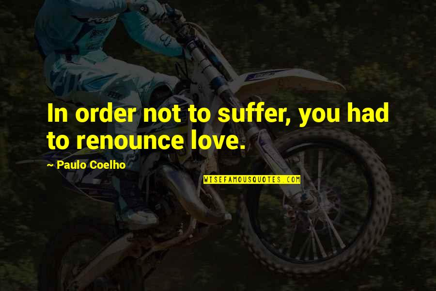 Wamsutta Quotes By Paulo Coelho: In order not to suffer, you had to