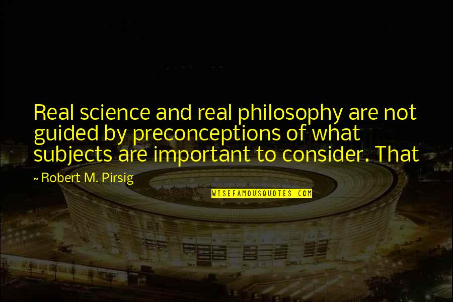 Wamsutta Quotes By Robert M. Pirsig: Real science and real philosophy are not guided