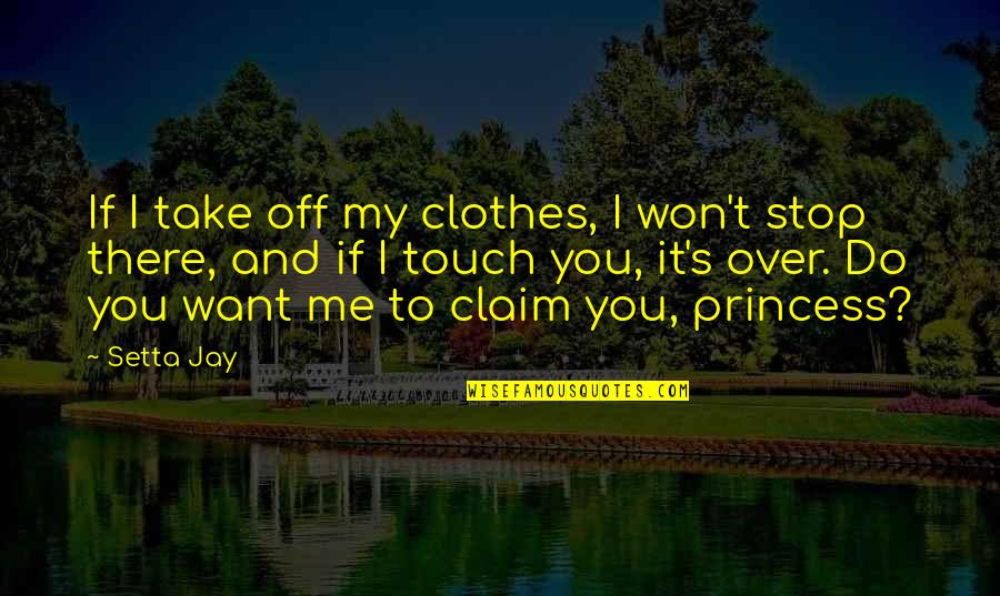 Wamsutta Quotes By Setta Jay: If I take off my clothes, I won't