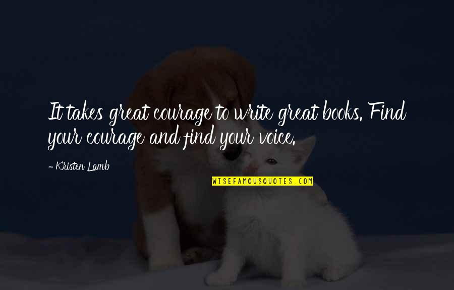Wana Quotes By Kristen Lamb: It takes great courage to write great books.