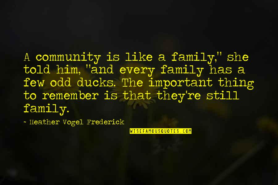 "Wanda Landowska Quotes By Heather Vogel Frederick: A community is like a family,"" she told"