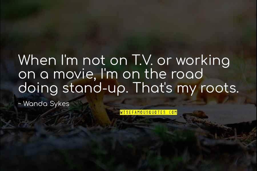 Wanda Sykes Movie Quotes By Wanda Sykes: When I'm not on T.V. or working on