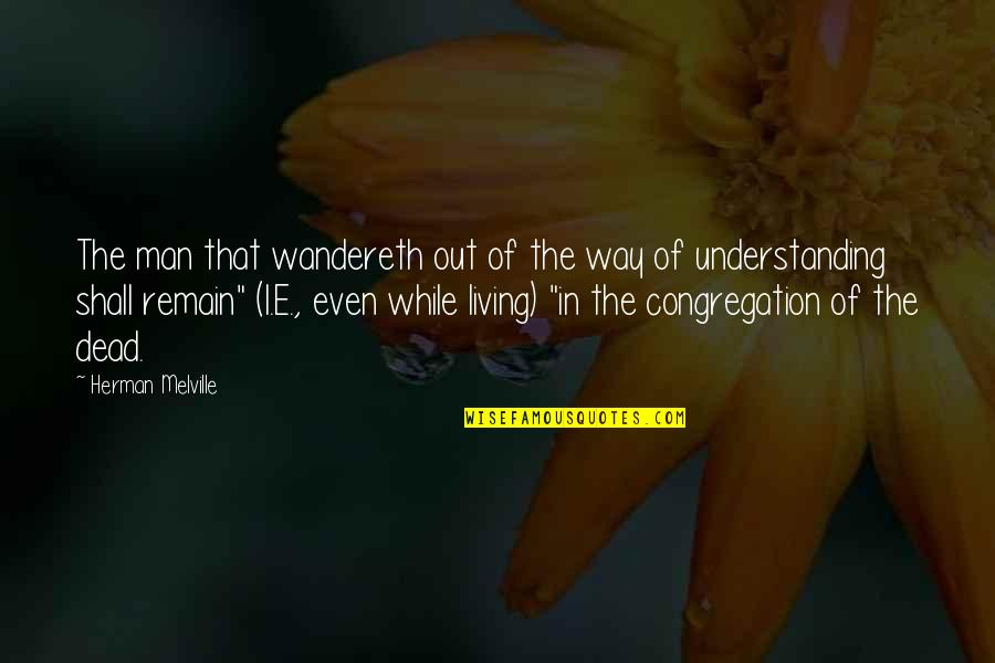 Wandereth Quotes By Herman Melville: The man that wandereth out of the way