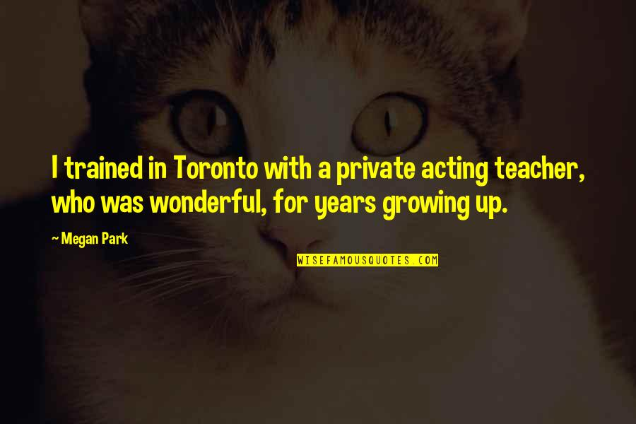 Wanderlust Justin Theroux Quotes By Megan Park: I trained in Toronto with a private acting