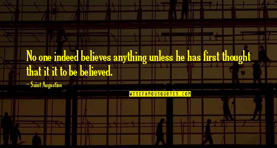 Wanderlust Justin Theroux Quotes By Saint Augustine: No one indeed believes anything unless he has