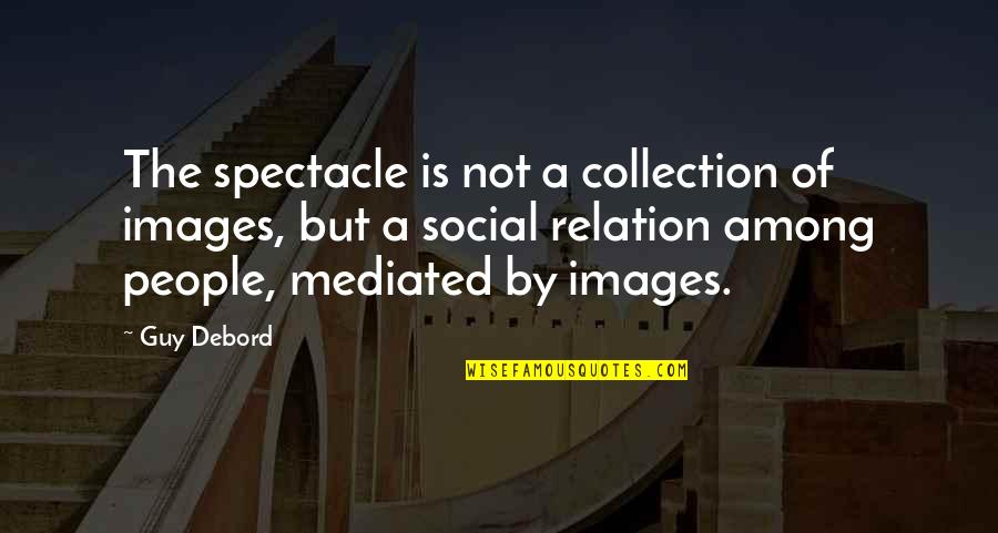 Wanderlust Movie Quotes By Guy Debord: The spectacle is not a collection of images,
