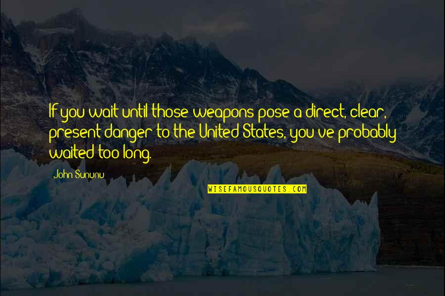 Wanderlust Movie Quotes By John Sununu: If you wait until those weapons pose a