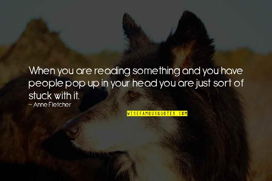Wandreth Quotes By Anne Fletcher: When you are reading something and you have