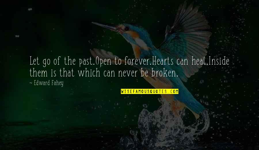 Wandreth Quotes By Edward Fahey: Let go of the past.Open to forever.Hearts can