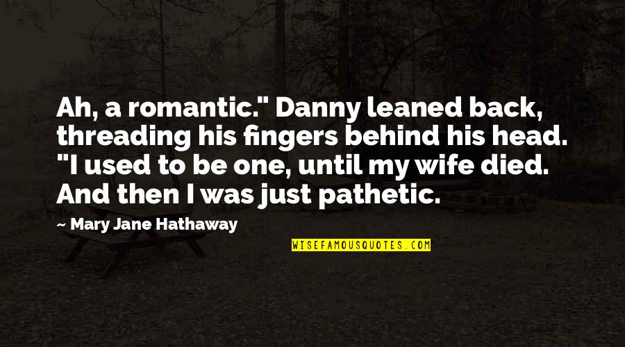 """Wandreth Quotes By Mary Jane Hathaway: Ah, a romantic."""" Danny leaned back, threading his"""