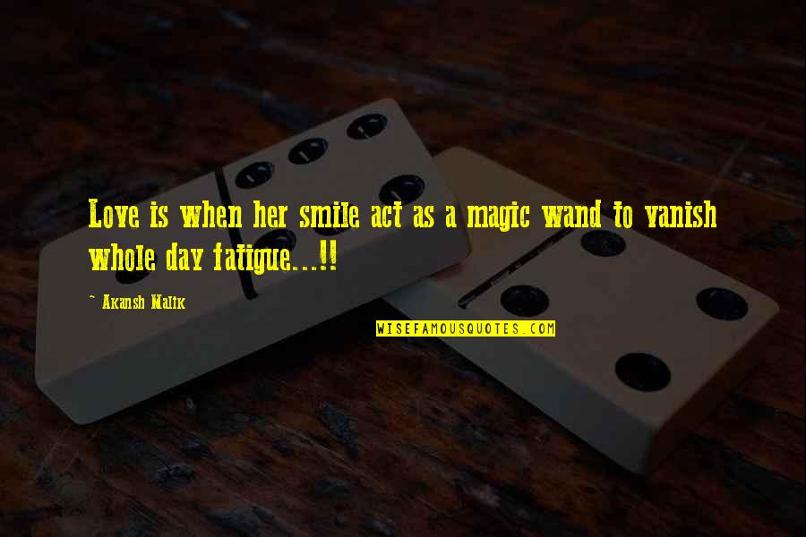Wand'ring Quotes By Akansh Malik: Love is when her smile act as a