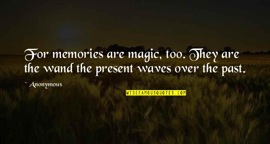 Wand'ring Quotes By Anonymous: For memories are magic, too. They are the