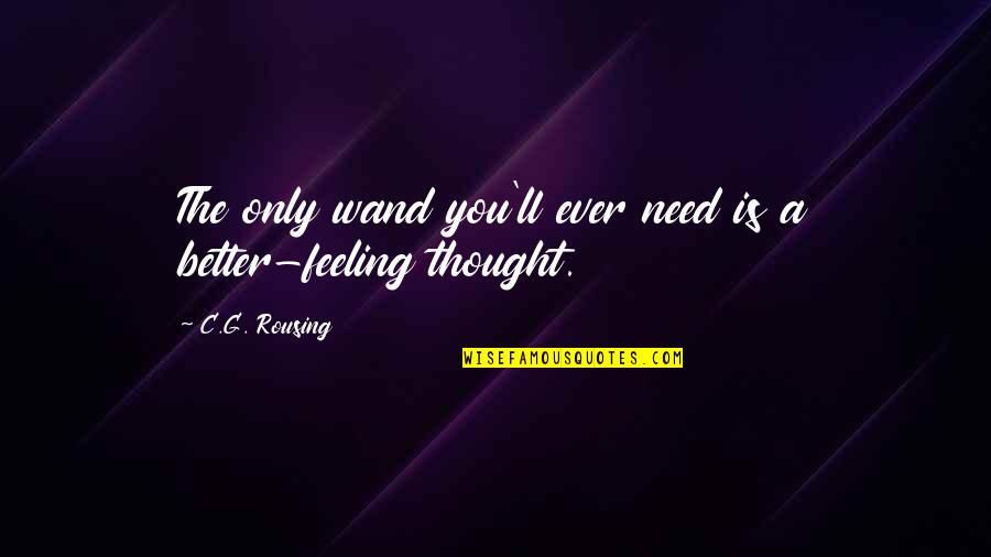 Wand'ring Quotes By C.G. Rousing: The only wand you'll ever need is a