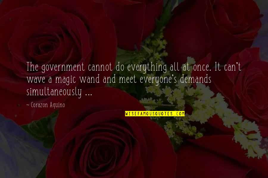 Wand'ring Quotes By Corazon Aquino: The government cannot do everything all at once.