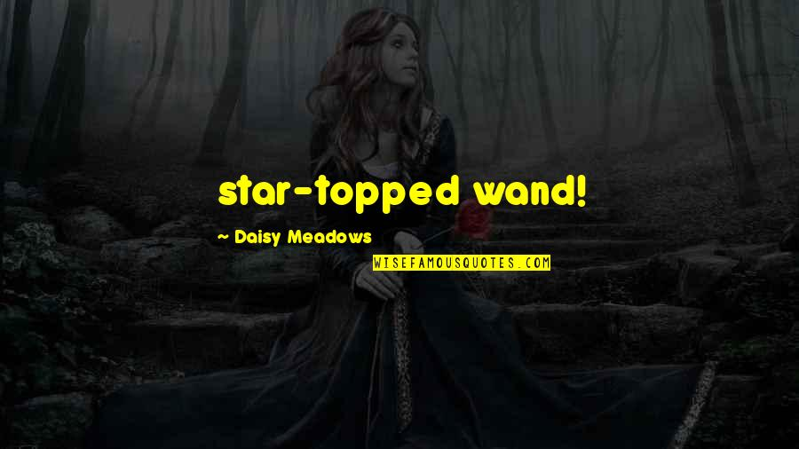 Wand'ring Quotes By Daisy Meadows: star-topped wand!