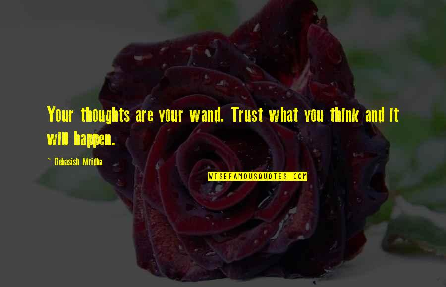 Wand'ring Quotes By Debasish Mridha: Your thoughts are your wand. Trust what you