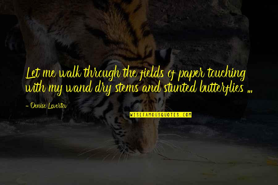 Wand'ring Quotes By Denise Levertov: Let me walk through the fields of paper