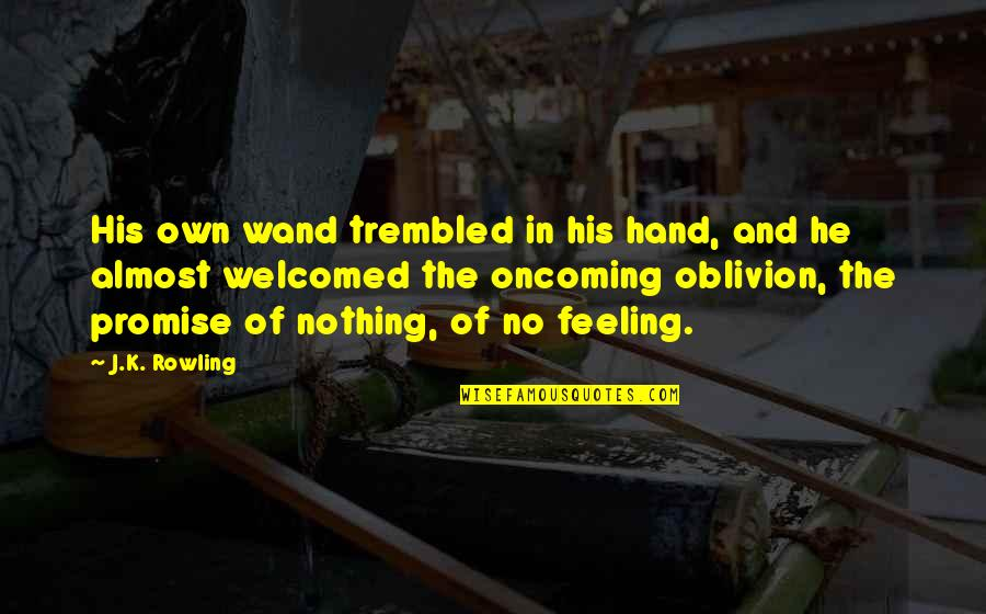 Wand'ring Quotes By J.K. Rowling: His own wand trembled in his hand, and