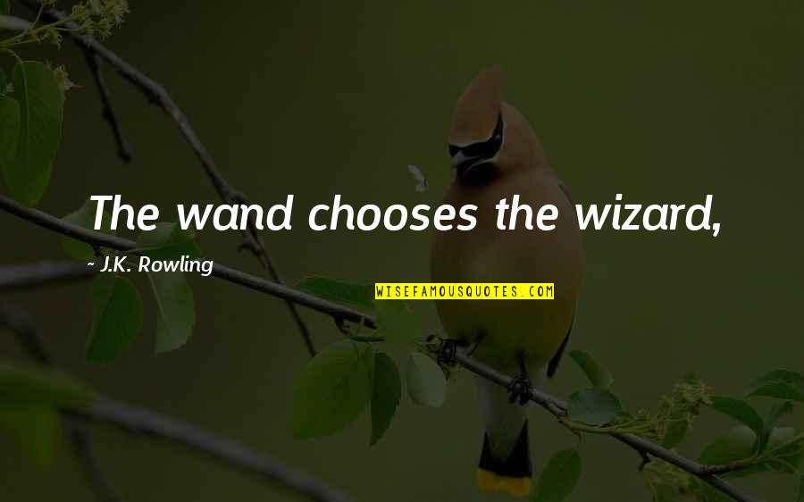 Wand'ring Quotes By J.K. Rowling: The wand chooses the wizard,