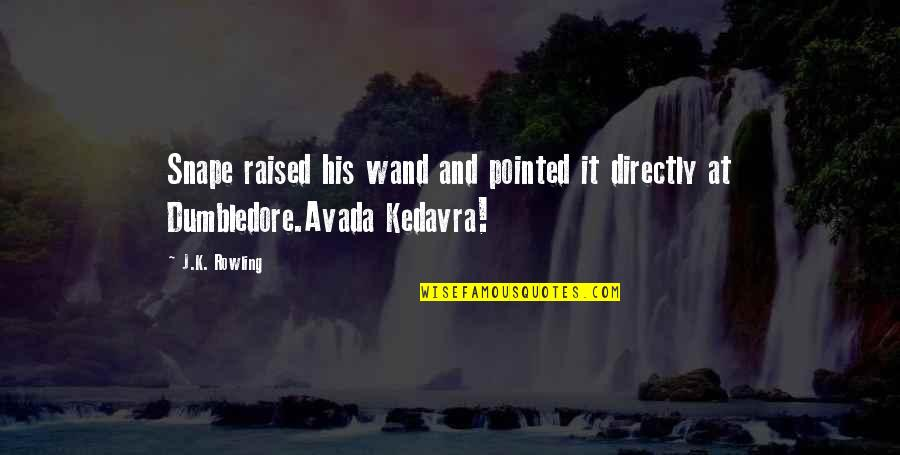 Wand'ring Quotes By J.K. Rowling: Snape raised his wand and pointed it directly