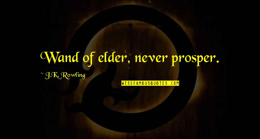 Wand'ring Quotes By J.K. Rowling: Wand of elder, never prosper.