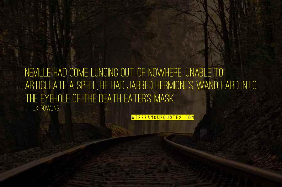 Wand'ring Quotes By J.K. Rowling: Neville had come lunging out of nowhere: Unable
