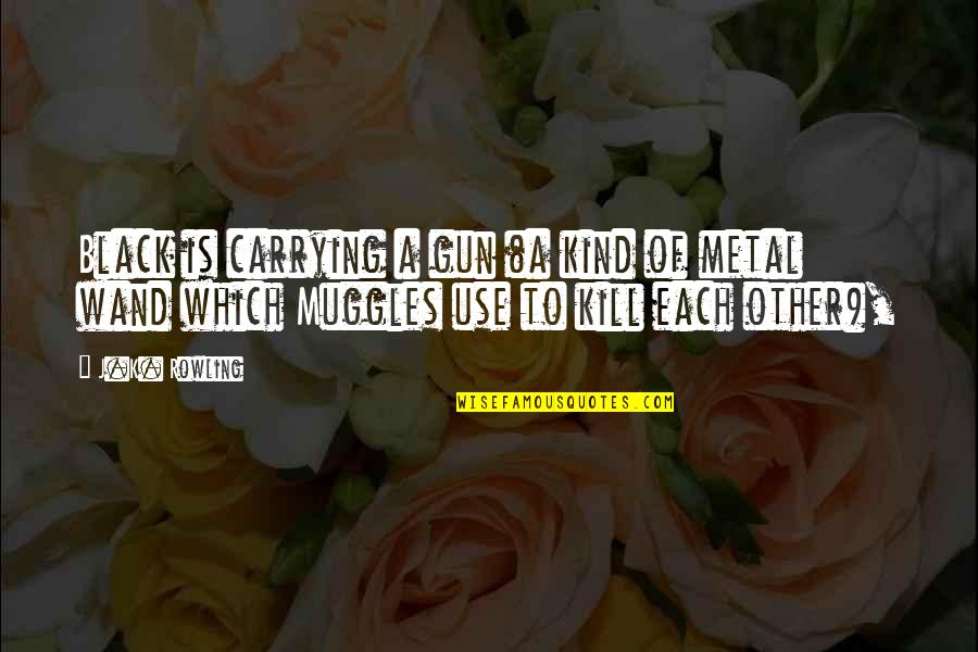 Wand'ring Quotes By J.K. Rowling: Black is carrying a gun (a kind of
