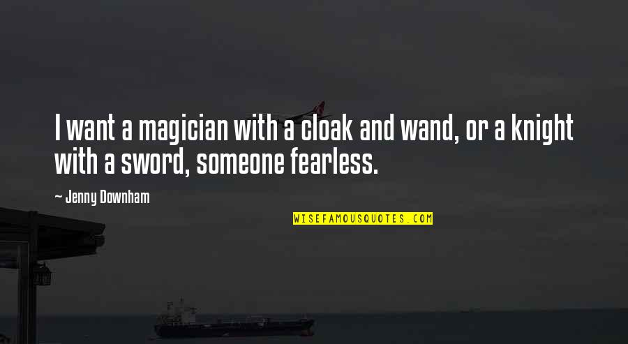 Wand'ring Quotes By Jenny Downham: I want a magician with a cloak and