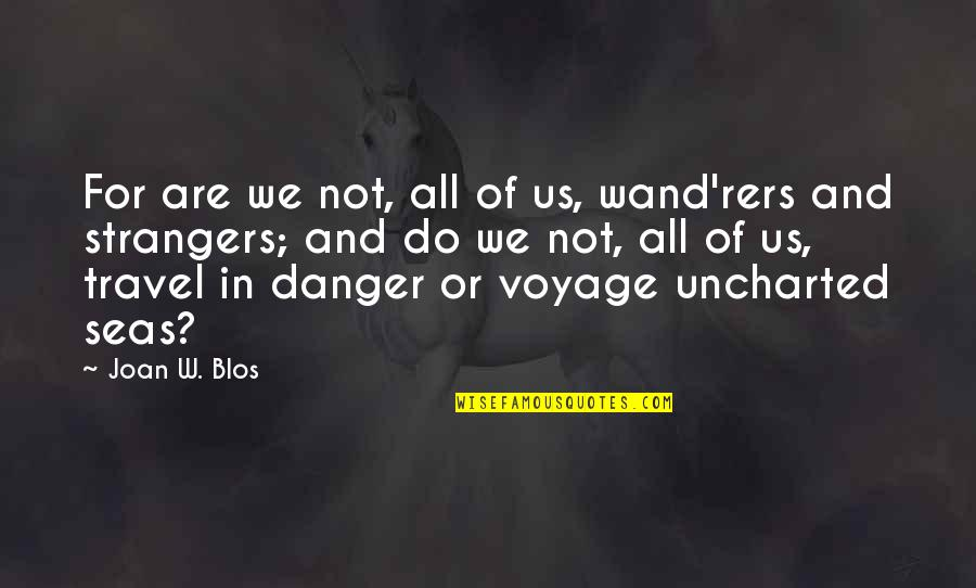 Wand'ring Quotes By Joan W. Blos: For are we not, all of us, wand'rers