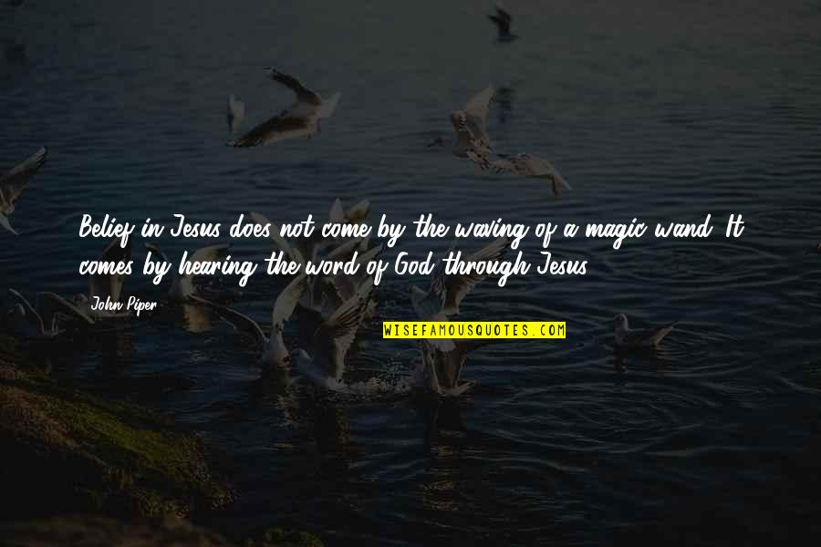 Wand'ring Quotes By John Piper: Belief in Jesus does not come by the