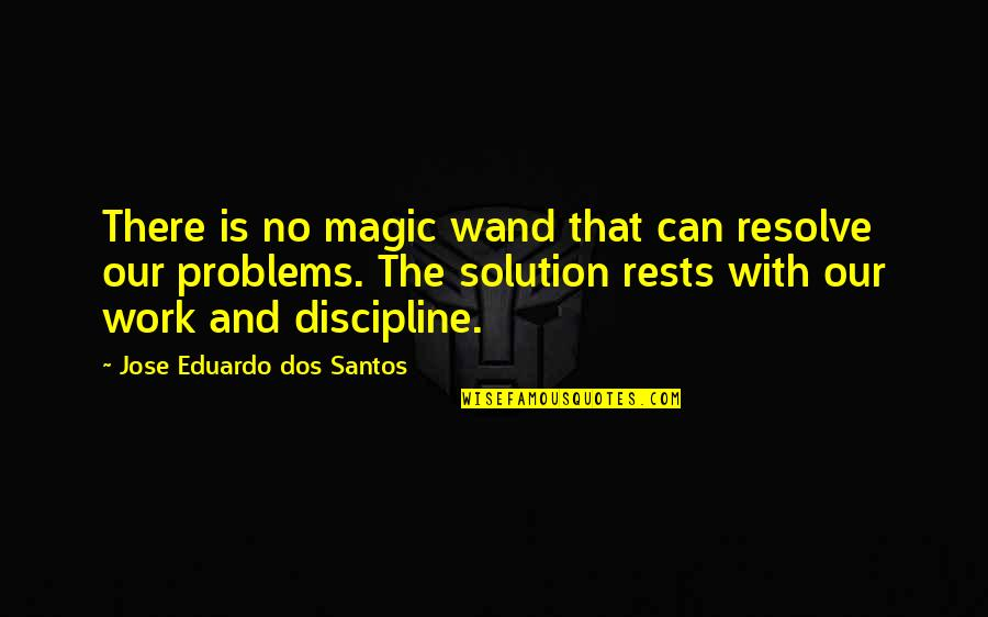 Wand'ring Quotes By Jose Eduardo Dos Santos: There is no magic wand that can resolve