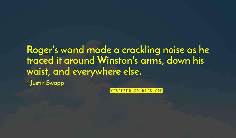 Wand'ring Quotes By Justin Swapp: Roger's wand made a crackling noise as he