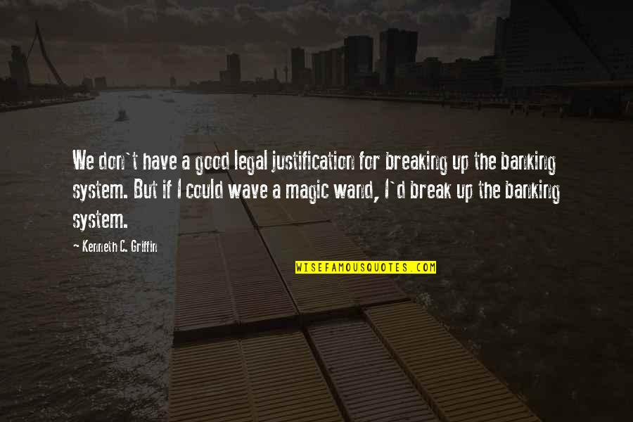 Wand'ring Quotes By Kenneth C. Griffin: We don't have a good legal justification for