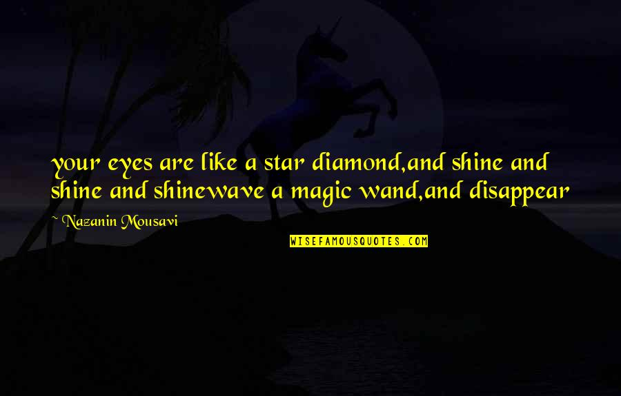 Wand'ring Quotes By Nazanin Mousavi: your eyes are like a star diamond,and shine