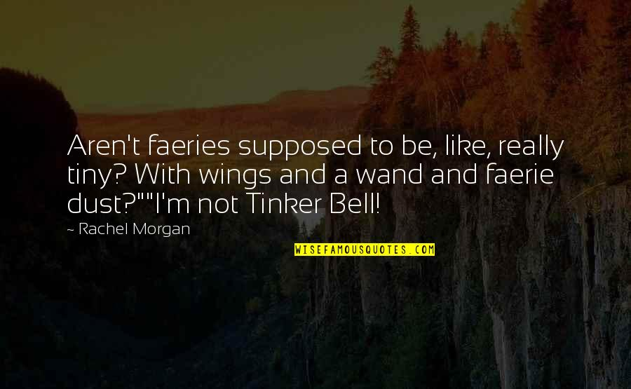 Wand'ring Quotes By Rachel Morgan: Aren't faeries supposed to be, like, really tiny?