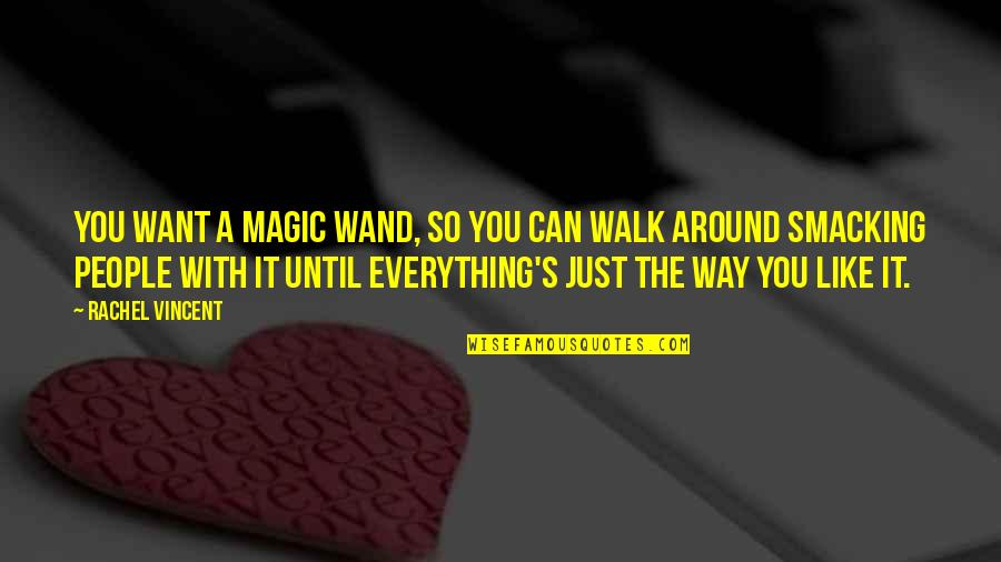 Wand'ring Quotes By Rachel Vincent: You want a magic wand, so you can
