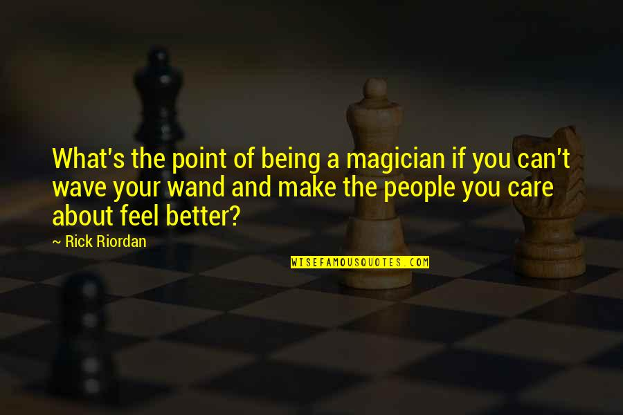 Wand'ring Quotes By Rick Riordan: What's the point of being a magician if