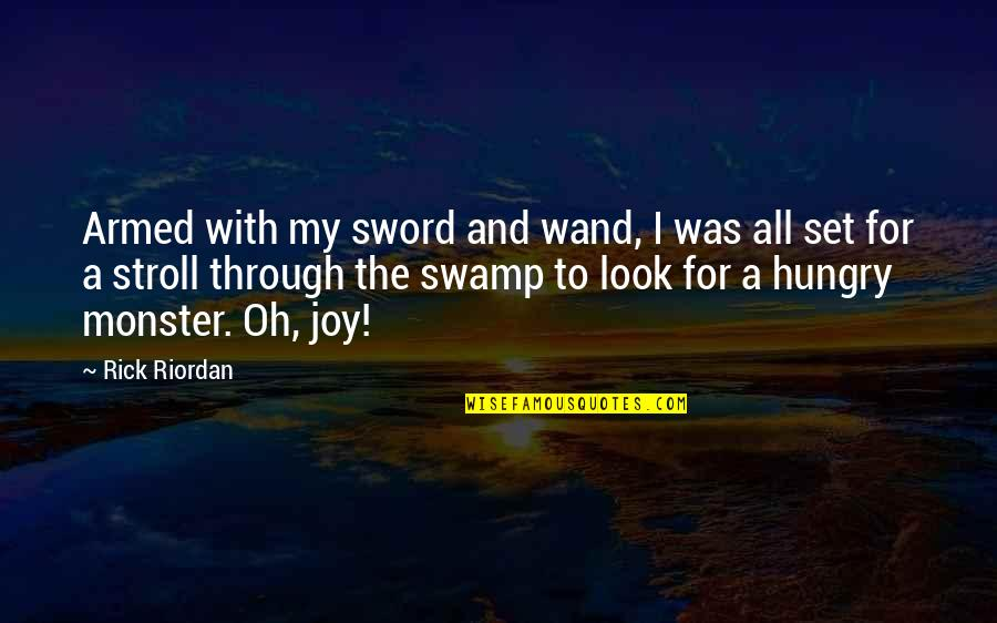 Wand'ring Quotes By Rick Riordan: Armed with my sword and wand, I was