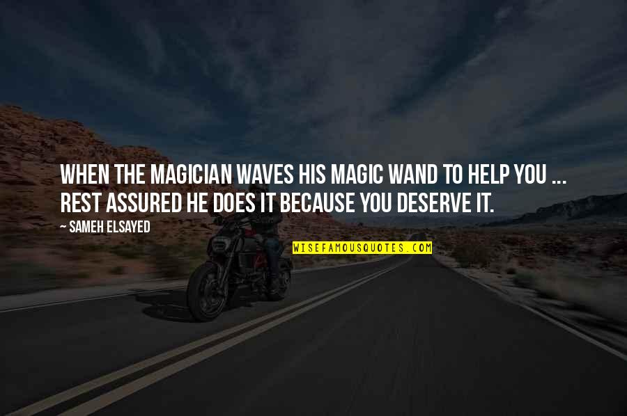 Wand'ring Quotes By Sameh Elsayed: When the Magician waves his magic wand to