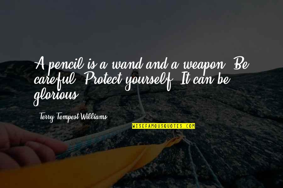 Wand'ring Quotes By Terry Tempest Williams: A pencil is a wand and a weapon.
