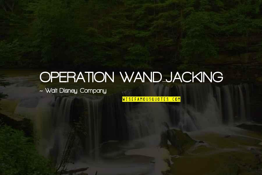 Wand'ring Quotes By Walt Disney Company: OPERATION WAND-JACKING