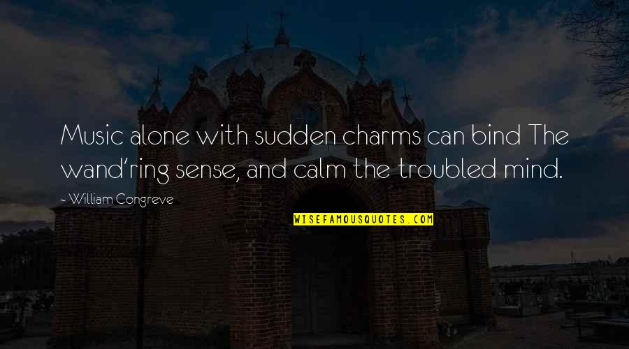 Wand'ring Quotes By William Congreve: Music alone with sudden charms can bind The