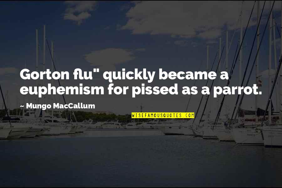 "Wangchuck Quotes By Mungo MacCallum: Gorton flu"" quickly became a euphemism for pissed"